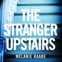 The Stranger Upstairs - Melanie Raabe