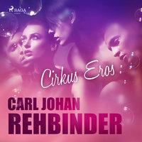 Cirkus Eros - Carl Johan Rehbinder