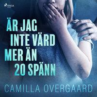 Är jag inte värd mer än 20 spänn - Camilla Overgaard