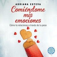Comiéndome mis emociones - Adriana Esteva