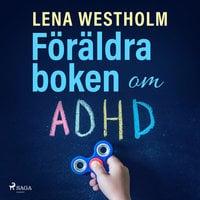 Föräldraboken om ADHD - Lena Westholm