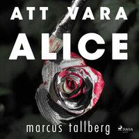 Att vara Alice - Marcus Tallberg