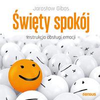 Święty spokój. Instrukcja obsługi emocji - Jarosław Gibas
