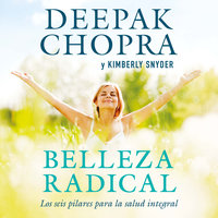 Belleza radical - Deepak Chopra,Kimberly Snyder
