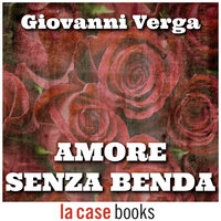 Amore senza benda - Giovanni Verga