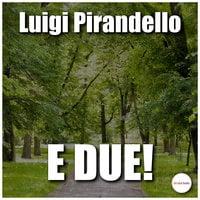 E due! - Luigi Pirandello