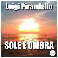 Sole e ombra - Luigi Pirandello