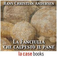 La fanciulla che calpestò il pane - Hans Christian Andersen