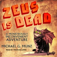 Zeus Is Dead: A Monstrously Inconvenient Adventure - Michael G. Munz