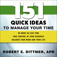 151 Quick Ideas to Manage Your Time - Robert E. Dittmer