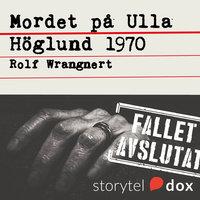 Mordet på Ulla Höglund 1970 - Rolf Wrangnert