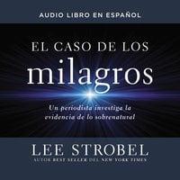 El caso de los milagros - Lee Strobel