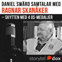 Ragnar Skanåker – Skytten med 4 OS-medaljer - Daniel Swärd