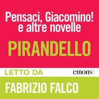 Pensaci, Giacomino! e altre novelle - Luigi Pirandello