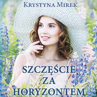 Szczęście za horyzontem - Krystyna Mirek