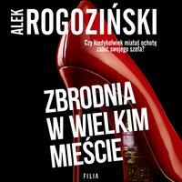 Zbrodnia w wielkim mieście - Aleksander Rogoziński, Alek Rogoziński