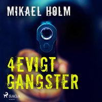 4evigt Gangster - Mikael Holm