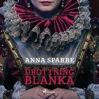 Drottning Blanka - Anna Sparre