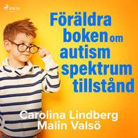 Föräldraboken om autismspektrumtillstånd - Carolina Lindberg,Malin Valsö