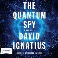 The Quantum Spy - David Ignatius