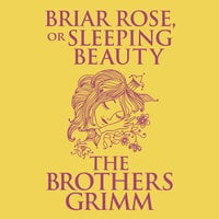 Briar Rose (or, Sleeping Beauty) - The Brothers Grimm