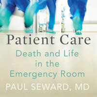 Patient Care: Death and Life in the Emergency Room - Paul Seward