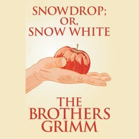 Snowdrop (or, Snow White) - The Brothers Grimm