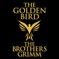 The Golden Bird - The Brothers Grimm