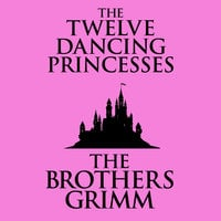 The Twelve Dancing Princesses - The Brothers Grimm