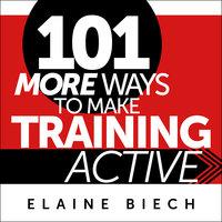 101 More Ways to Make Training Active - Elaine Biech