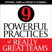9 Powerful Practices of Really Great Teams - Stephen E. Kohn, Vincent D. O'Connell