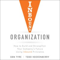 Inbound Organization: How to Build and Strengthen Your Company's Future Using Inbound Principles - Todd Hockenberry, Dan Tyre