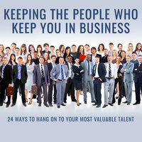 Keeping the People Who Keep You in Business: 24 Ways to Hang On to Your Most Valuable Talent - Leigh Branham
