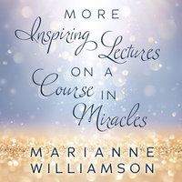 Marianne Williamson: More Inspiring Lectures on a Course In Miracles - Marianne Williamson