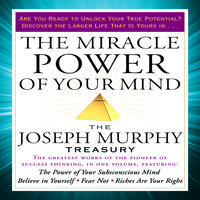 The Miracle Power of Your Mind: The Joseph Murphy Treasury - Dr. Joseph Murphy