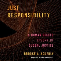 Just Responsibility: A Human Rights Theory of Global Justice - Brooke A. Ackerly