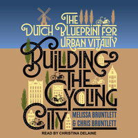 Building the Cycling City: The Dutch Blueprint for Urban Vitality - Chris Bruntlett,Melissa Bruntlett