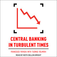 Central Banking in Turbulent Times - Francesco Papadia,Tuomas Valimaki