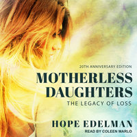 Motherless Daughters: The Legacy of Loss, 20th Anniversary Edition - Hope Edelman