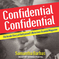 Confidential Confidential: The Inside Story of Hollywood's Notorious Scandal Magazine - Samantha Barbas