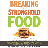 Breaking the Stronghold of Food: How We Conquered Food Addictions and Discovered a New Way of Living - Michael L. Brown