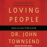 Loving People: How to Love and Be Loved - John Townsend
