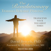 The Revolutionary Trauma Release Process: Transcend Your Toughest Times - David Berceli