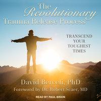 The Revolutionary Trauma Release Process: Transcend Your Toughest Times - David Berceli