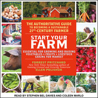 Start Your Farm: The Authoritative Guide to Becoming a Sustainable 21st Century Farm - Ellen Polishuk,Forrest Pritchard