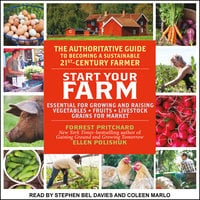 Start Your Farm: The Authoritative Guide to Becoming a Sustainable 21st Century Farm - Ellen Polishuk, Forrest Pritchard