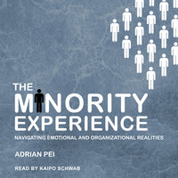 The Minority Experience: Navigating Emotional and Organizational Realities - Adrian Pei