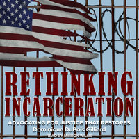 Rethinking Incarceration: Advocating for Justice That Restores - Dominique DuBois Gilliard