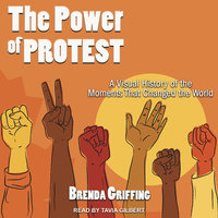 The Power of Protest: A Visual History of the Moments That Changed the World - Brenda Griffing