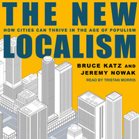 The New Localism: How Cities Can Thrive in the Age of Populism - Bruce Katz,Jeremy Nowak